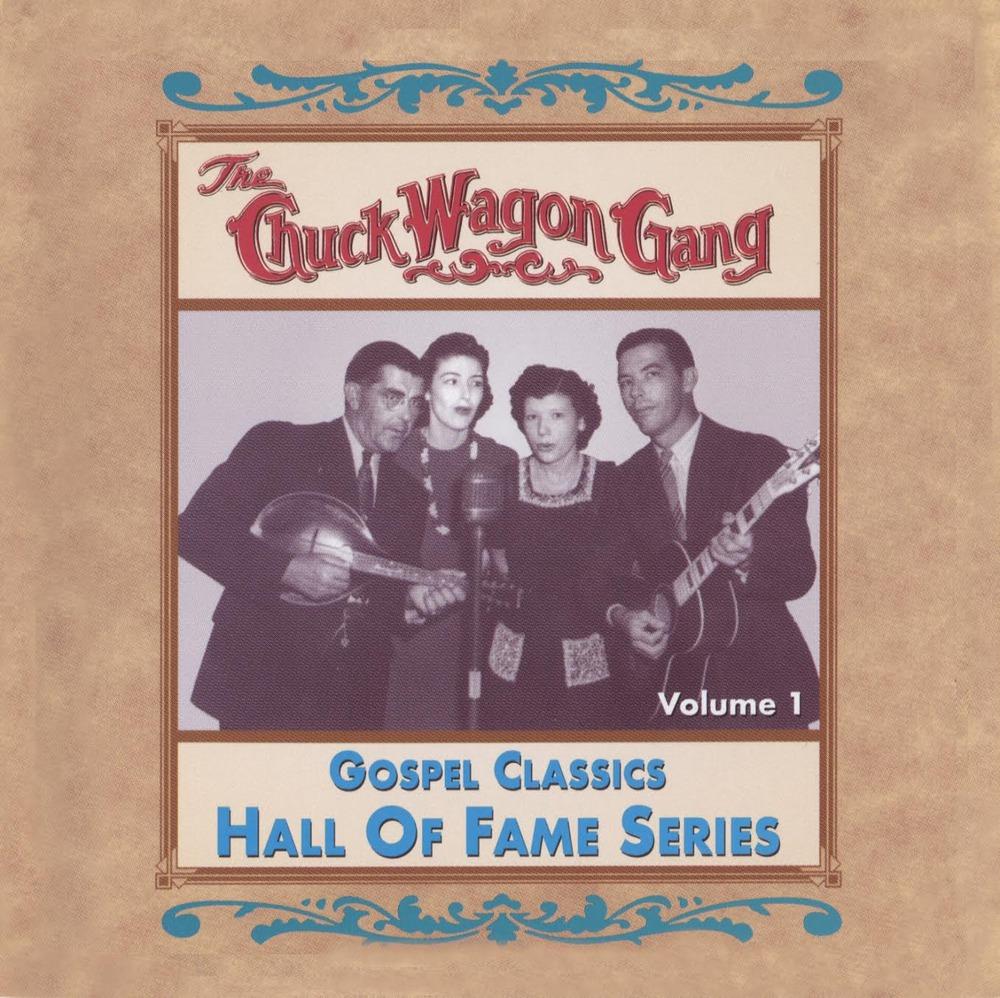 Chuck Wagon Gang: Gospel Classics Hall Of Fame Series Vol. 1