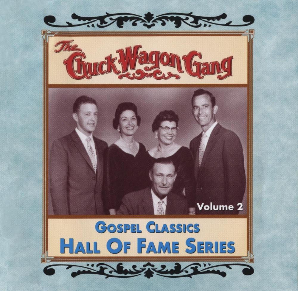 Chuck Wagon Gang: Gospel Classics Hall Of Fame Series Vol. 2